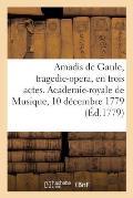 Amadis de Gaule, Tragedie-Opera, En Trois Actes. Academie-Royale de Musique, 10 D?cembre 1779