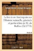 Lettres ? un Am?riquain sur l'Histoire naturelle, g?n?rale et particuli?re de M. de Buffon. Partie 4
