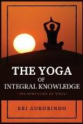 The Yoga of Integral Knowledge: The Synthesis of Yoga