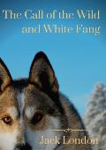 The Call of the Wild and White Fang: two Jack London dog stories