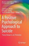 A Positive Psychological Approach to Suicide: Theory, Research, and Prevention
