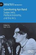 Questioning Ayn Rand: Subjectivity, Political Economy, and the Arts