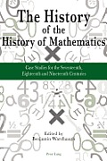 The History of the History of Mathematics: Case Studies for the Seventeenth, Eighteenth and Nineteenth Centuries