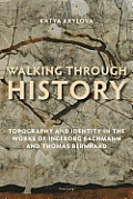 Walking Through History; Topography and Identity in the Works of Ingeborg Bachmann and Thomas Bernhard