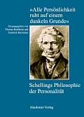 alle Pers?nlichkeit Ruht Auf Einem Dunkeln Grunde: Schellings Philosophie Der Personalit?t