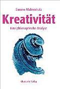 Kreativit?t: Eine Philosophische Analyse