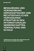 Bewahrung Und Ver?nderung Demokratischer Und Rechtsstaatlicher Verfassungsstruktur in Den Internationalen Gemeinschaften. Verwaltung Und Schule: Aussp