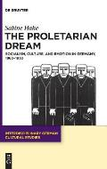 The Proletarian Dream: Socialism, Culture, and Emotion in Germany, 1863-1933