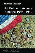 Die Entnazifizierung in Baden 1945-1949: Konzeptionen Und Praxis Der 'Epuration' Am Beispiel Eines Landes Der Franzosischen Besatzungszone