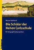 Die Schuler Der Hohen Karlsschule: Ein Biographisches Lexikon