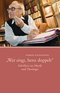 Wer Singt, Betet Doppelt: Schriften Zur Musik Und Theologie