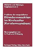 Probleme Der Ausgedehnten D?nndarmresektion Im Kindesalter (Kurzdarmsyndrom): Kinderchirurgisches Symposium Obergurgl, 24. Und 25. Januar 1974 Veranst