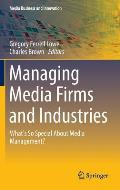 Managing Media Firms and Industries: What's So Special about Media Management?