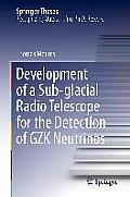 Development of a Sub-Glacial Radio Telescope for the Detection of Gzk Neutrinos