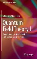 Quantum Field Theory I: Foundations and Abelian and Non-Abelian Gauge Theories