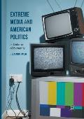 Extreme Media and American Politics: In Defense of Extremity