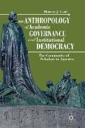 An Anthropology of Academic Governance and Institutional Democracy: The Community of Scholars in America