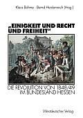 einigkeit Und Recht Und Freiheit: Die Revolution Von 1848/49 Im Bundesland Hessen