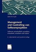 Management Und Controlling Von Softwareprojekten: Software Wirtschaftlich Ausw?hlen, Entwickeln, Einsetzen Und Nutzen