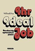 Ihr Ideal-Job: Berufserfolg Systematisch Planen
