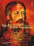 Fur Die Freiheit - Gegen Napoleon: Ferdinand Von Schill, Preussen Und Die Deutsche Nation