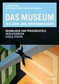 Das Museum ALS Lern- Und Erfahrungsraum: Grundlagen Und Praxisbeispiele