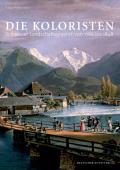 Die Koloristen: Schweizer Landschaftsgraphik Von 1766 Bis 1848