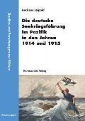 Die Deutsche Seekriegsführung IM Pazifik in Den Jahren 1914 Und 1915