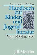 Handbuch Zur Kinder- Und Jugendliteratur. Von 1800 Bis 1850