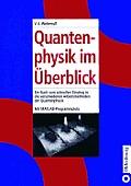 Quantenphysik Im ?berblick: Ein Buch Zum Schnellen Einstieg in Die Verschiedenen Arbeitsmethoden Der Quantenphysik. Mit Matlab-Programmplots