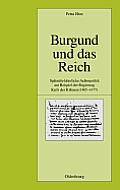Burgund Und Das Reich: Sp?tmittelalterliche Au?enpolitik Am Beispiel Der Regierung Karls Des K?hnen (1465-1477)