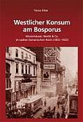 Westlicher Konsum Am Bosporus: Warenhauser, Nestle & Co Im Spaten Osmanischen Reich (1855-1923)