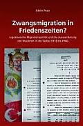 Zwangsmigration in Friedenszeiten?: Jugoslawische Migrationspolitik Und Die Auswanderung Von Muslimen in Die T?rkei (1918 Bis 1966)