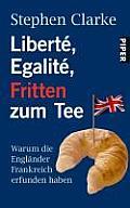 Liberte Egalite Fritten Zum Tea Warum Die Englander Frankreich Erfunden Haben
