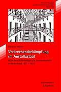 Verbrechensbekampfung Im Anstaltsstaat: Psychiatrie, Kriminologie Und Strafrechtsform in Deutschland