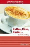 Kaffee, Käse, Karies ...