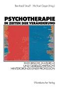 Psychotherapie in Zeiten Der Ver?nderung: Historische, Kulturelle Und Gesellschaftliche Hintergr?nde Einer Profession