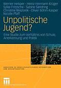 Unpolitische Jugend?: Eine Studie Zum Verh?ltnis Von Schule, Anerkennung Und Politik