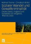 Sozialer Wandel Und Gewaltkriminalit?t: Deutschland, England Und Schweden Im Vergleich, 1950 Bis 2000