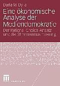 Eine ?konomische Analyse Der Mediendemokratie: Der Rational-Choice-Ansatz Und Die Stimmenmaximierung