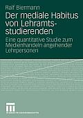 Der Mediale Habitus Von Lehramtsstudierenden: Eine Quantitative Studie Zum Medienhandeln Angehender Lehrpersonen