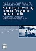 Nachhaltige Entwicklung in Kulturmanagement Und Kulturpolitik: Ausgew?hlte Grundlagen Und Strategische Perspektiven