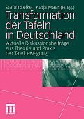 Transformation Der Tafeln in Deutschland: Aktuelle Diskussionsbeitr?ge Aus Theorie Und Praxis Der Tafelbewegung