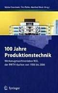 100 Jahre Produktionstechnik: Werkzeugmaschinenlabor Wzl Der Rwth Aachen Von 1906 Bis 2006