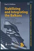Stabilizing and Integrating the Balkans: Economic Analysis of the Stability Pact, Eu Reforms and International Organizations