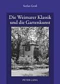 Die Weimarer Klassik Und Die Gartenkunst: Ueber Den Gattungsdiskurs Und Die ?bildenden Kuenste? in Den Theoretischen Schriften Von Goethe, Schiller Un