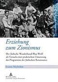 Erziehung Zum Zionismus: Der Juedische Wanderbund blau-Wei? ALS Versuch Einer Praktischen Umsetzung Des Programms Der Juedischen Renaissance