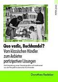Quo Vadis, Buchhandel? - Vom Klassischen Haendler Zum Anbieter Partizipativer Loesungen: Die Entwicklung Neuer Standortprofile Im Einzelhandel Aus Der