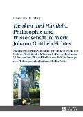 ?Denken Und Handeln.? Philosophie Und Wissenschaft Im Werk Johann Gottlieb Fichtes: Akten Der Interdisziplinaeren Fichte-Konferenz Der Leibniz-Sozieta