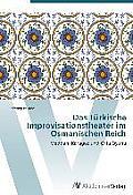 Das Turkische Improvisationstheater Im Osmanischen Reich